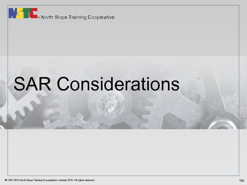 North Slope Training Cooperative SAR Considerations © 1997 -2010 North Slope Training Cooperative—revised 2010.