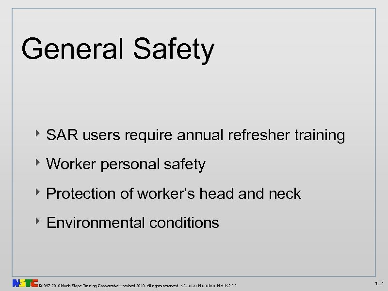 General Safety ‣ SAR users require annual refresher training ‣ Worker personal safety ‣