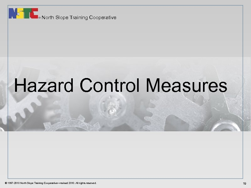 North Slope Training Cooperative Hazard Control Measures © 1997 -2010 North Slope Training Cooperative—revised