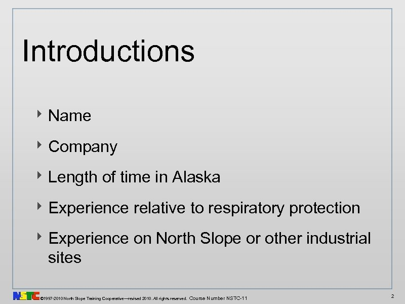 Introductions ‣ Name ‣ Company ‣ Length of time in Alaska ‣ Experience relative