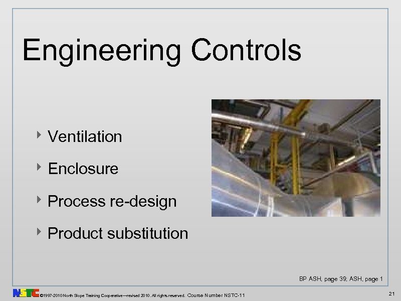 Engineering Controls ‣ Ventilation ‣ Enclosure ‣ Process re-design ‣ Product substitution BP ASH,
