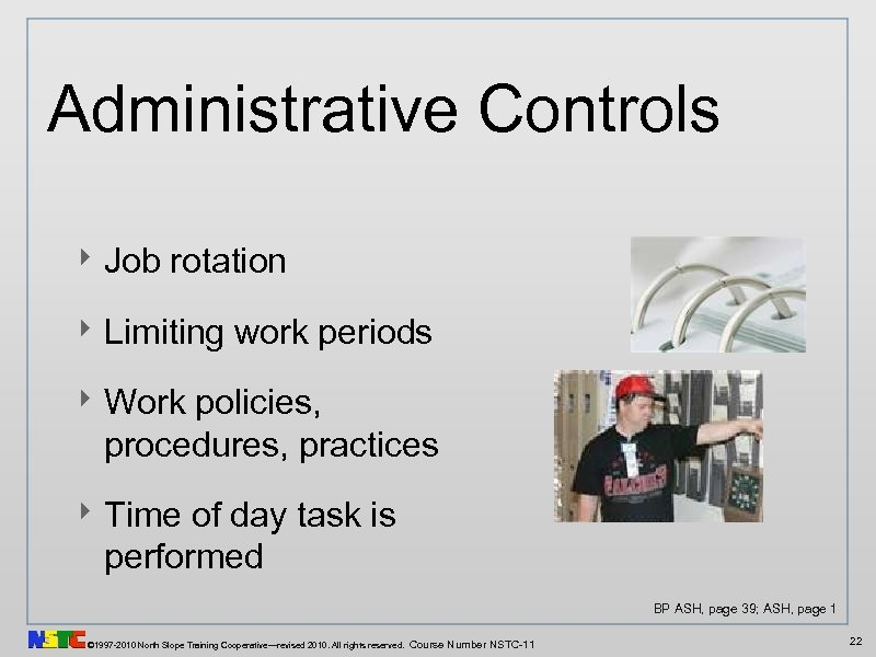 Administrative Controls ‣ Job rotation ‣ Limiting work periods ‣ Work policies, procedures, practices