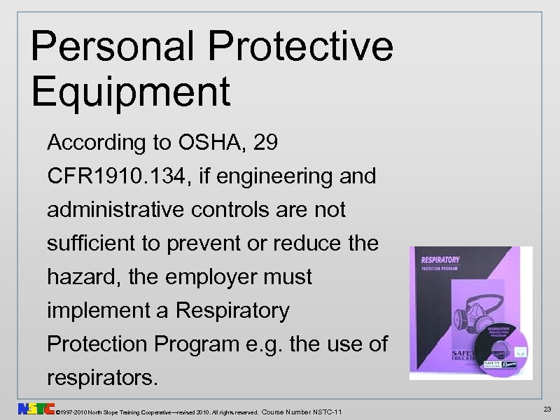 Personal Protective Equipment According to OSHA, 29 CFR 1910. 134, if engineering and administrative
