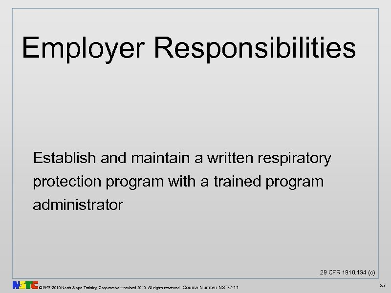 Employer Responsibilities Establish and maintain a written respiratory protection program with a trained program