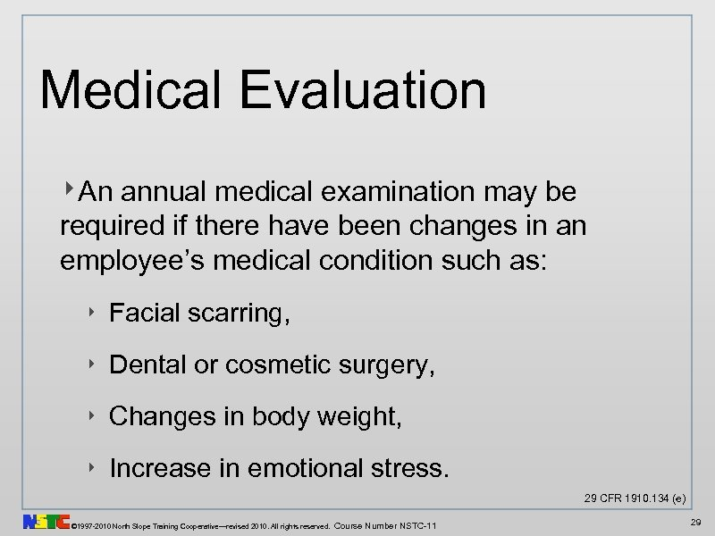 Medical Evaluation ‣An annual medical examination may be required if there have been changes