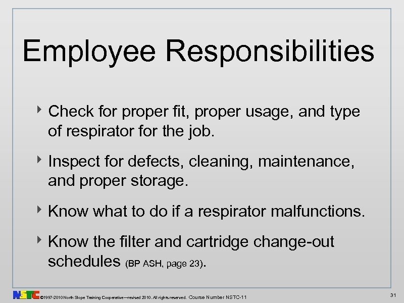 Employee Responsibilities ‣ Check for proper fit, proper usage, and type of respirator for