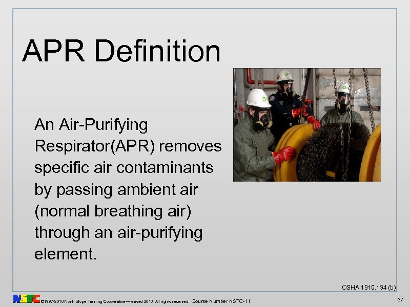 APR Definition An Air-Purifying Respirator(APR) removes specific air contaminants by passing ambient air (normal
