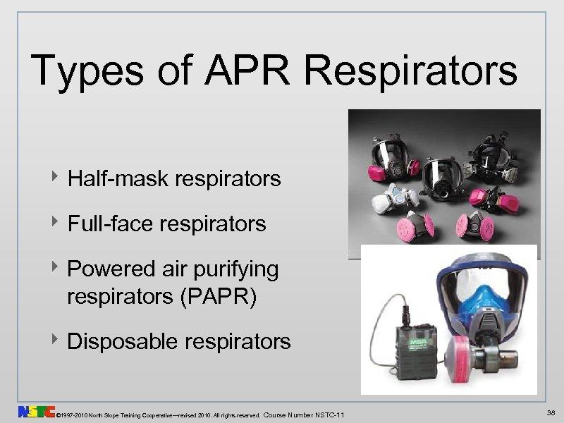 Types of APR Respirators ‣ Half-mask respirators ‣ Full-face respirators ‣ Powered air purifying