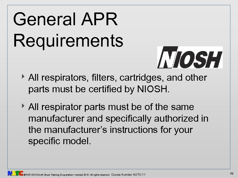 General APR Requirements ‣ All respirators, filters, cartridges, and other parts must be certified