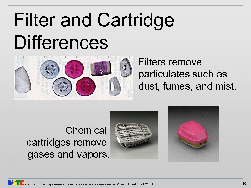 Filter and Cartridge Differences Filters remove particulates such as dust, fumes, and mist. Chemical