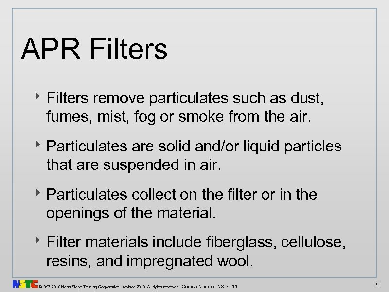 APR Filters ‣ Filters remove particulates such as dust, fumes, mist, fog or smoke