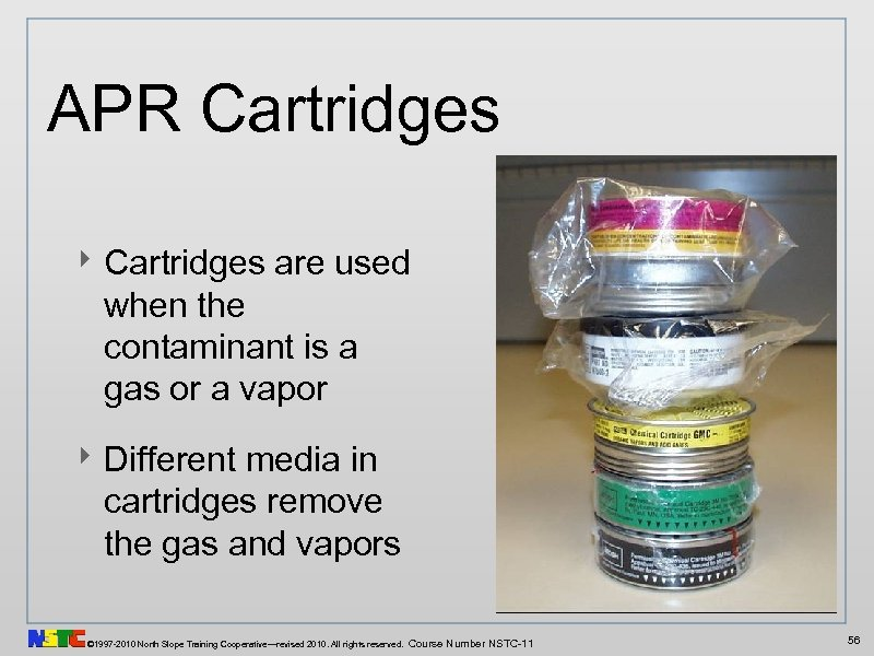 APR Cartridges ‣ Cartridges are used when the contaminant is a gas or a