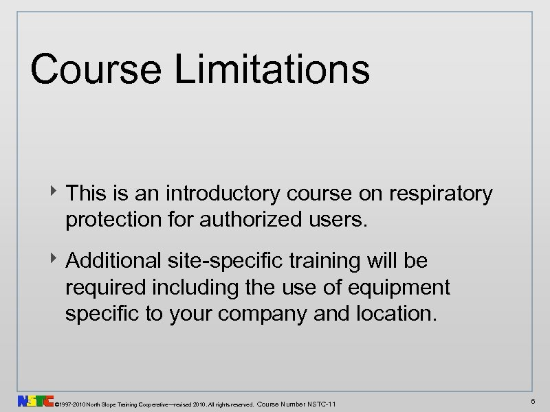 Course Limitations ‣ This is an introductory course on respiratory protection for authorized users.