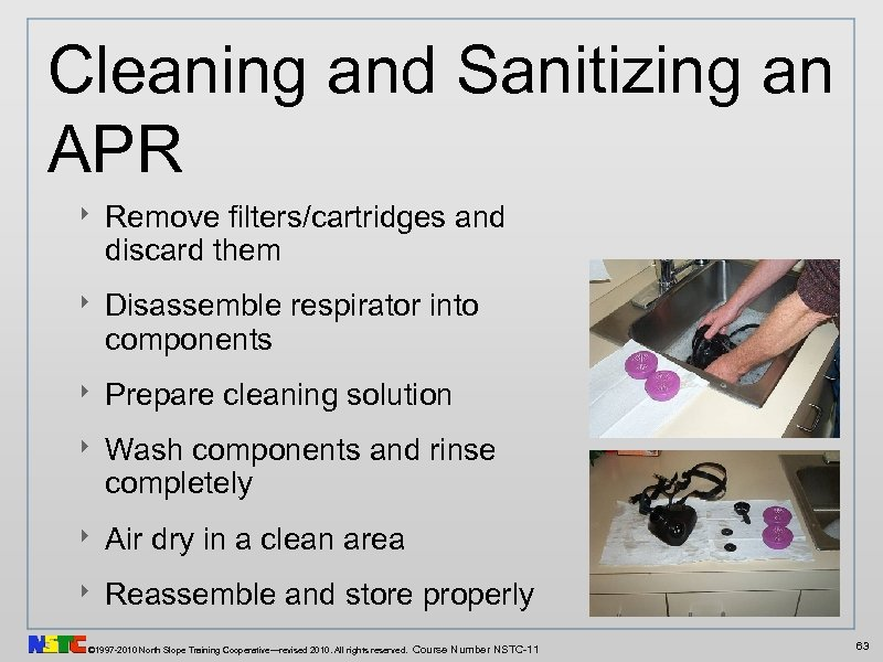 Cleaning and Sanitizing an APR ‣ Remove filters/cartridges and discard them ‣ Disassemble respirator