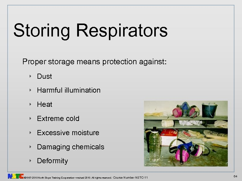Storing Respirators Proper storage means protection against: ‣ Dust ‣ Harmful illumination ‣ Heat
