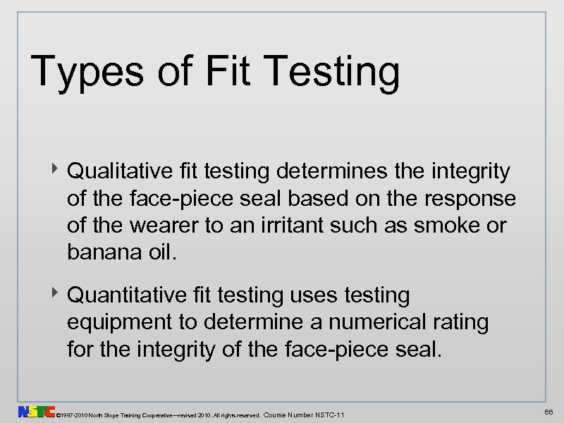 Types of Fit Testing ‣ Qualitative fit testing determines the integrity of the face-piece