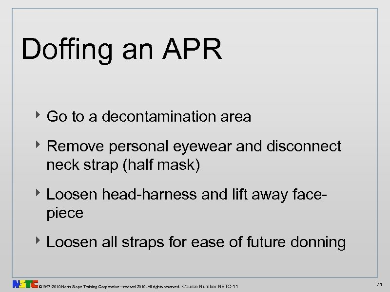 Doffing an APR ‣ Go to a decontamination area ‣ Remove personal eyewear and