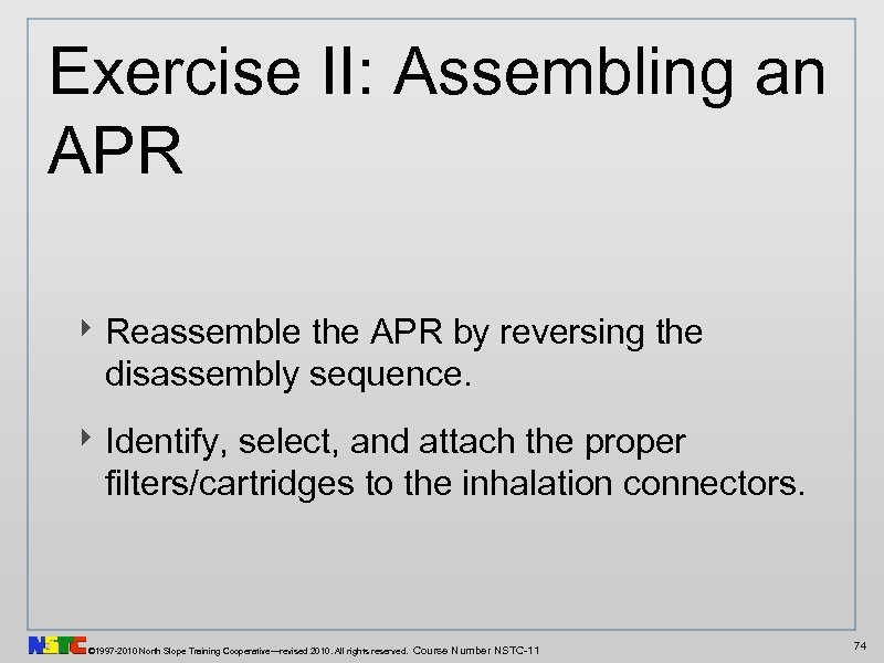 Exercise II: Assembling an APR ‣ Reassemble the APR by reversing the disassembly sequence.