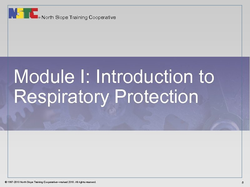 North Slope Training Cooperative Module I: Introduction to Respiratory Protection © 1997 -2010 North