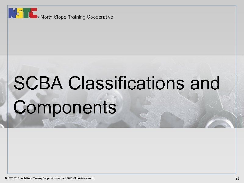 North Slope Training Cooperative SCBA Classifications and Components © 1997 -2010 North Slope Training