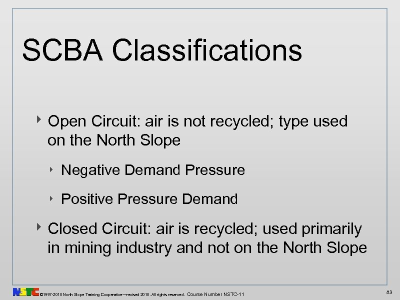 SCBA Classifications ‣ Open Circuit: air is not recycled; type used on the North