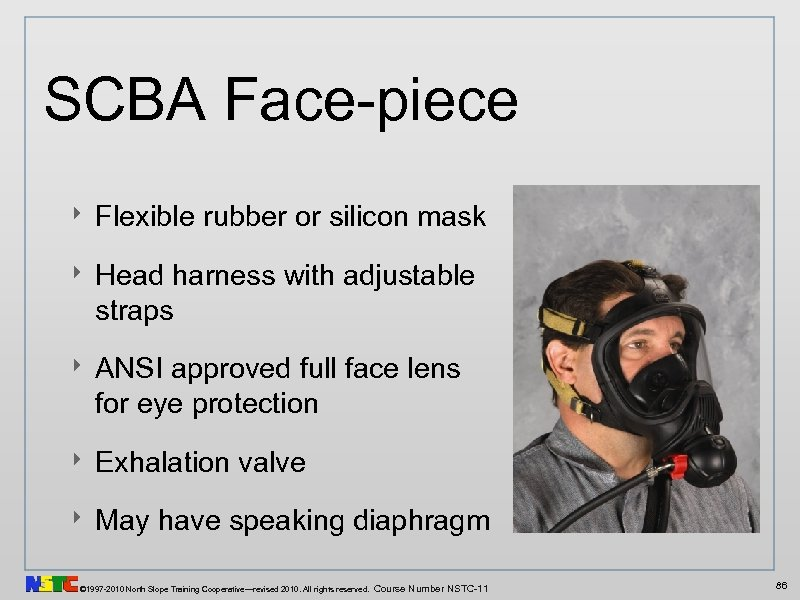 SCBA Face-piece ‣ Flexible rubber or silicon mask ‣ Head harness with adjustable straps