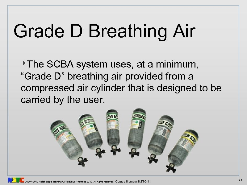 "Grade D Breathing Air ‣The SCBA system uses, at a minimum, ""Grade D"" breathing"