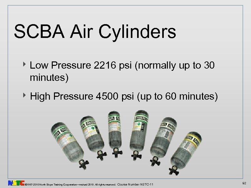 SCBA Air Cylinders ‣ Low Pressure 2216 psi (normally up to 30 minutes) ‣
