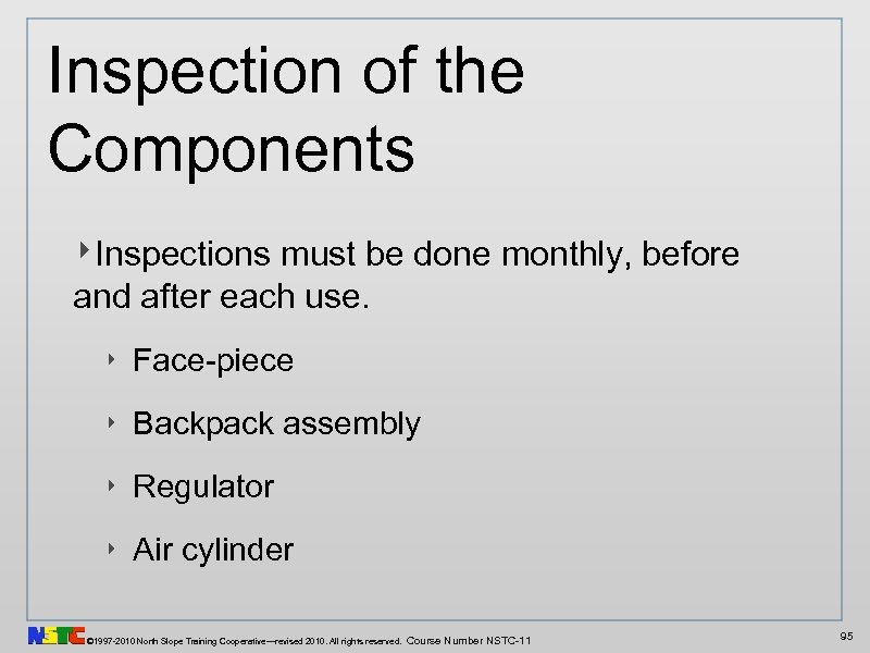 Inspection of the Components ‣Inspections must be done monthly, before and after each use.