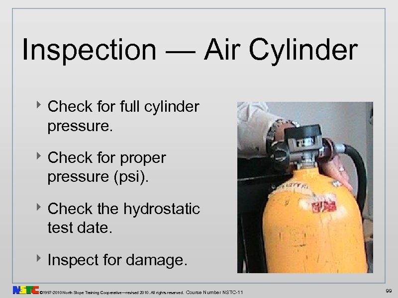 Inspection — Air Cylinder ‣ Check for full cylinder pressure. ‣ Check for proper