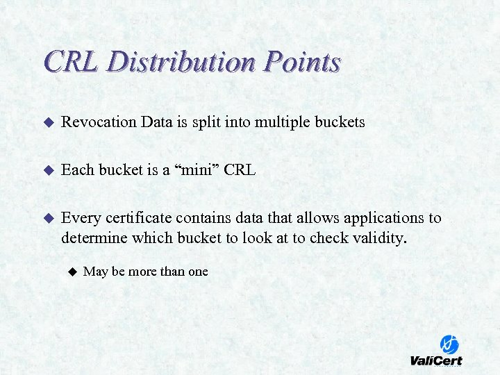 CRL Distribution Points u Revocation Data is split into multiple buckets u Each bucket