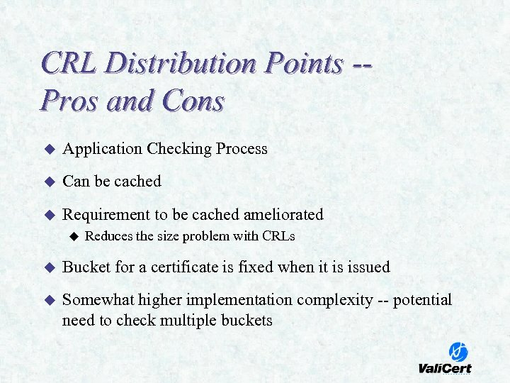 CRL Distribution Points -Pros and Cons u Application Checking Process u Can be cached