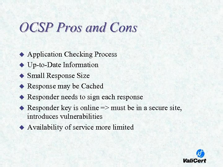 OCSP Pros and Cons u u u u Application Checking Process Up-to-Date Information Small