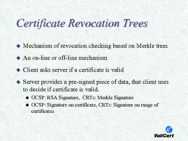 Certificate Revocation Trees u Mechanism of revocation checking based on Merkle trees u An