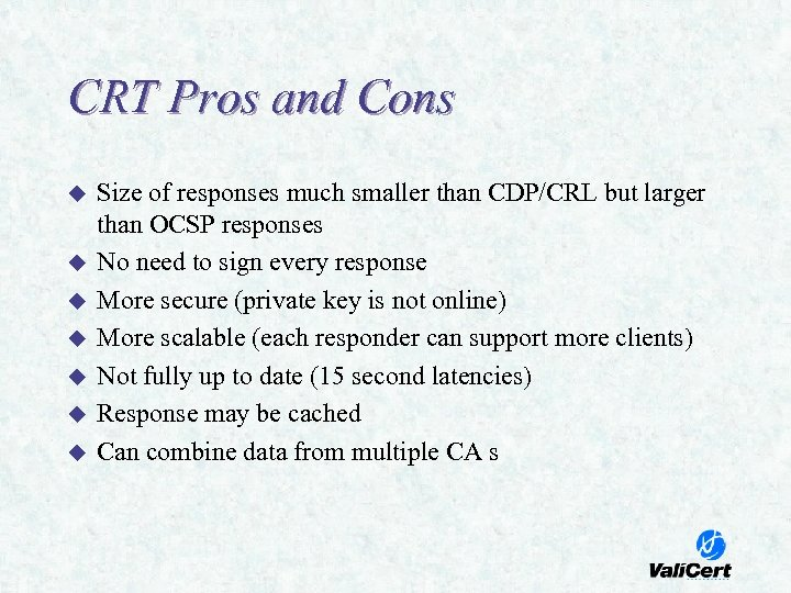 CRT Pros and Cons u u u u Size of responses much smaller than