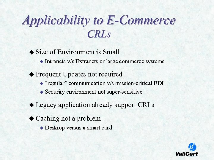 Applicability to E-Commerce CRLs u Size u of Environment is Small Intranets v/s Extranets