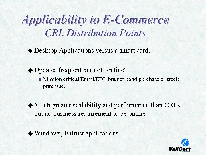 Applicability to E-Commerce CRL Distribution Points u Desktop Applications versus a smart card. u