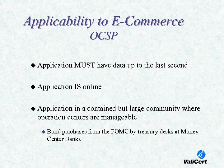 Applicability to E-Commerce OCSP u Application MUST have data up to the last second