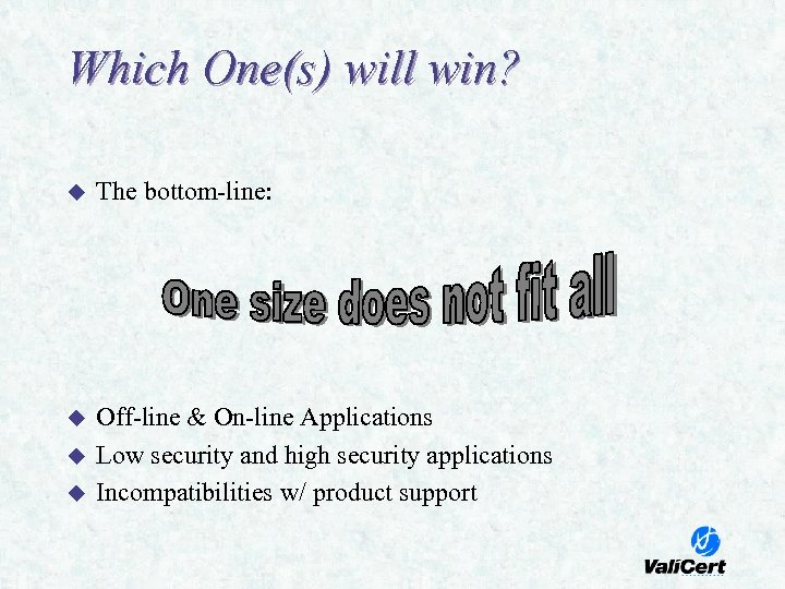 Which One(s) will win? u The bottom-line: u Off-line & On-line Applications Low security