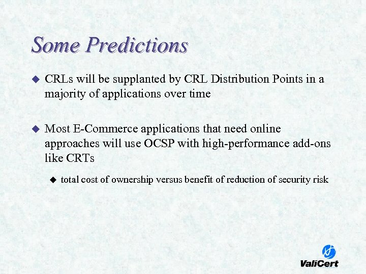 Some Predictions u CRLs will be supplanted by CRL Distribution Points in a majority