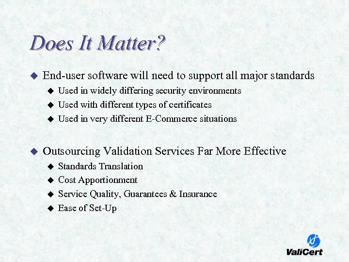 Does It Matter? u End-user software will need to support all major standards u