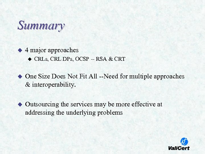 Summary u 4 major approaches u CRLs, CRL DPs, OCSP -- RSA & CRT