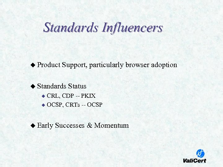 Standards Influencers u Product Support, particularly browser adoption u Standards Status CRL, CDP --