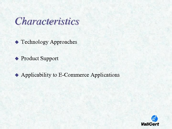 Characteristics u Technology Approaches u Product Support u Applicability to E-Commerce Applications