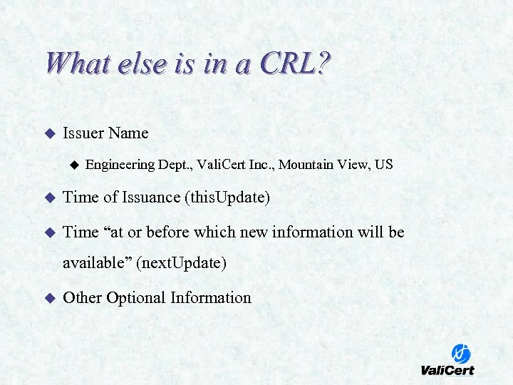 What else is in a CRL? u Issuer Name u Engineering Dept. , Vali.