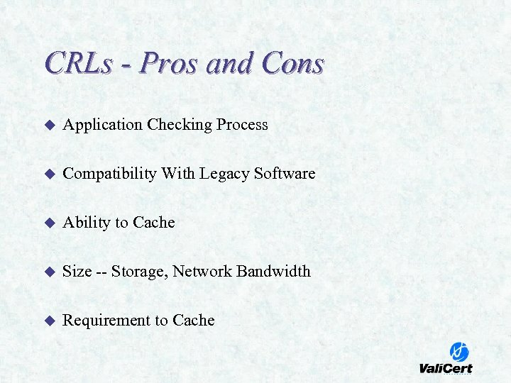 CRLs - Pros and Cons u Application Checking Process u Compatibility With Legacy Software