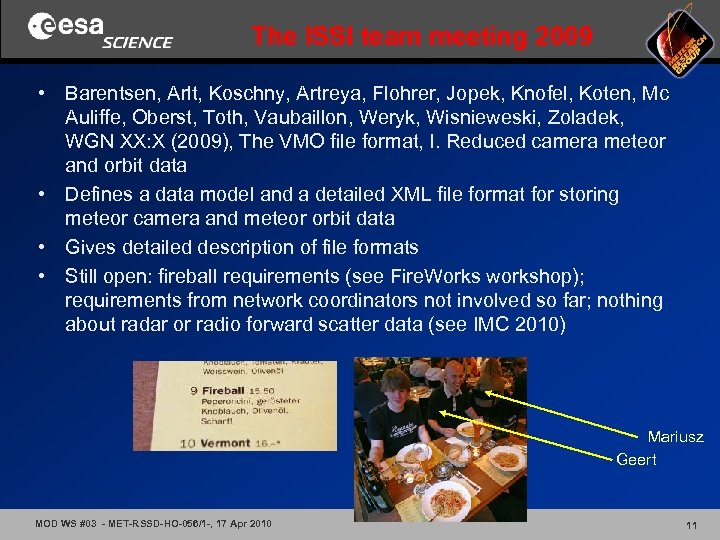 The ISSI team meeting 2009 • Barentsen, Arlt, Koschny, Artreya, Flohrer, Jopek, Knofel, Koten,