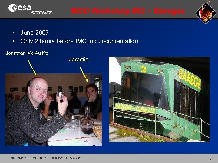 MOD Workshop #02 – Bareges • June 2007 • Only 2 hours before IMC,