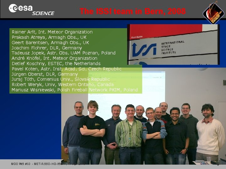 The ISSI team in Bern, 2008 Rainer Arlt, Int. Meteor Organization Prakash Atreya, Armagh