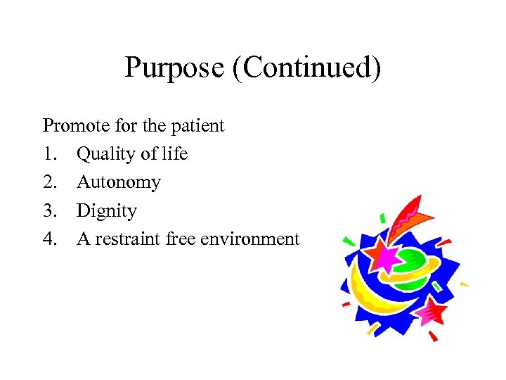 Purpose (Continued) Promote for the patient 1. Quality of life 2. Autonomy 3. Dignity